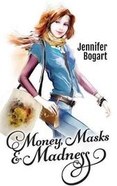 Money, Masks & Madness by Jennifer Bogart image