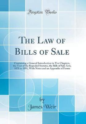 The Law of Bills of Sale by James Weir