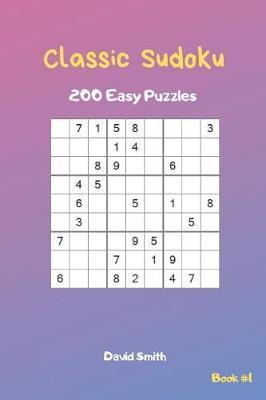 Classic Sudoku - 200 Easy Puzzles Vol 1 | David Smith Book