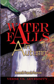 Water Falls in Autumn: Verse Vs. Adversity by Kenneth Francis Pearson image