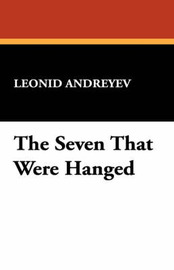The Seven That Were Hanged by Leonid Nikolayevich Andreyev