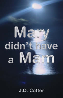 Mary Didn't Have a Mam by Derry Cotter image