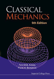 Classical Mechanics (5th Edition) by Tom W.B. Kibble