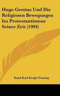 Hugo Grotius Und Die Religiosen Bewegungen Im Protestantismus Seiner Zeit (1904) by Knud Karl Krogh-Tonning image