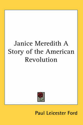 Janice Meredith A Story of the American Revolution by Paul Leicester Ford