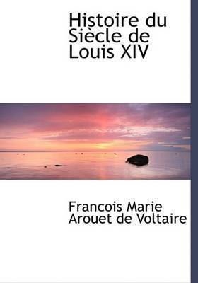 Histoire Du Siaucle de Louis XIV by Francois Marie Arouet de Voltaire