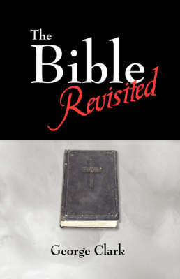 The Bible Revisited by Sir George Clark