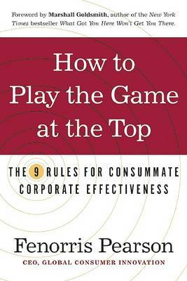 How to Play the Game at the Top: The 9 Rules for Consummate Corporate Effectiveness by Fenorris Pearson image