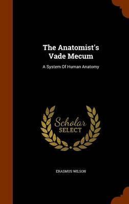 The Anatomist's Vade Mecum by Erasmus Wilson image