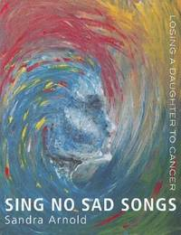 Sing No Sad Songs by Sandra Arnold