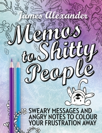 Memos to Shitty People: A Delightful & Vulgar Adult Coloring Book by James Alexander