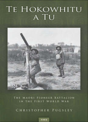 Te Hokowhitu a Tu: the Maori Pioneer Batallion in the First World War by Christopher Pugsley image