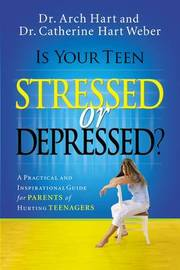 Is Your Teen Stressed or Depressed? by Archibald Hart