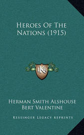 Heroes of the Nations (1915) by Herman Smith Alshouse