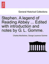 Stephen. a Legend of Reading Abbey ... Edited with Introduction and Notes by G. L. Gomme. by Charles MacFarlane