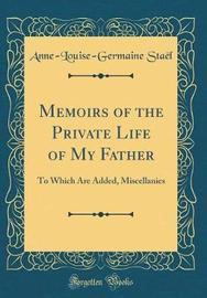 Memoirs of the Private Life of My Father by Anne Louise Germaine Stael image