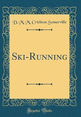 Ski-Running (Classic Reprint) by D M M Crichton Somerville image