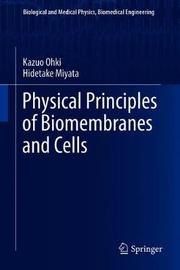 Physical Principles of Biomembranes and Cells by Kazuo Ohki