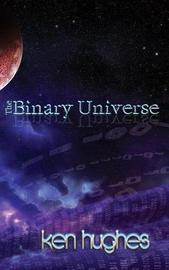 The Binary Universe by Ken Hughes