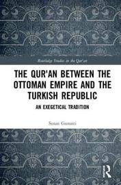 The Qur'an between the Ottoman Empire and the Turkish Republic by Susan Gunasti