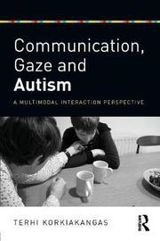 Communication, Gaze and Autism by Terhi Korkiakangas