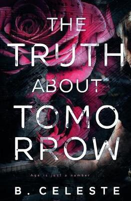 The Truth about Tomorrow by B Celeste
