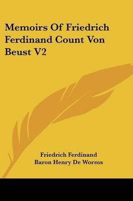 Memoirs of Friedrich Ferdinand Count Von Beust V2 by Friedrich Ferdinand image