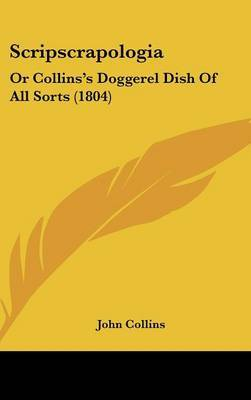 Scripscrapologia: Or Collins's Doggerel Dish Of All Sorts (1804) by John Collins image