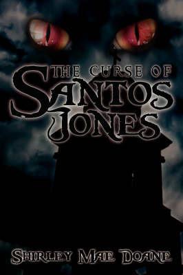 The Curse of Santos Jones by Shirley Mae Doane