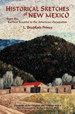 Historical Sketches of New Mexico by L. Bradford Prince