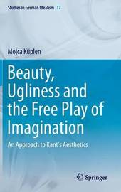 Beauty, Ugliness and the Free Play of Imagination by Mojca Kuplen