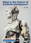 What Is the Future of Artificial Intelligence? by John Allen (Open University University College London University College London Open University, UK University College London University College Londo