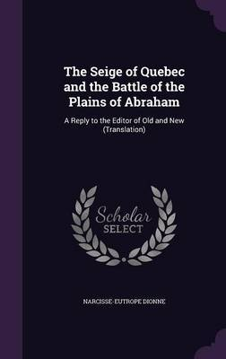 The Seige of Quebec and the Battle of the Plains of Abraham by Narcisse Eutrope Dionne
