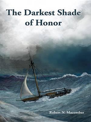 The Darkest Shade of Honor by Robert N Macomber