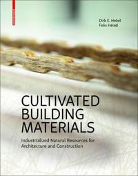 Cultivated Building Materials by Dirk E. Hebel