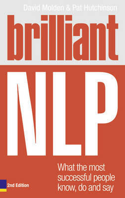 Brilliant NLP: What the Most Successful People Know, Do and Say by David Molden