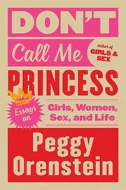 Don't Call Me Princess by Peggy Orenstein