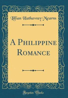 A Philippine Romance (Classic Reprint) by Lillian Hathaway Mearns