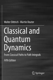 Classical and Quantum Dynamics by Walter Dittrich