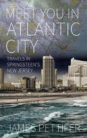 Meet You in Atlantic City by James Pettifer