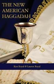 The New American Haggadah by Ken Royal