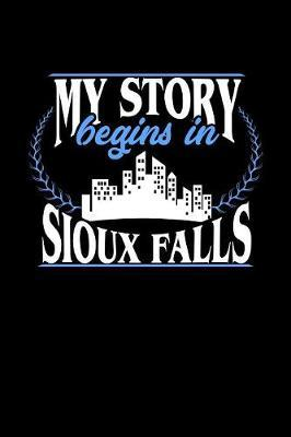 My Story Begins in Sioux Falls by Dennex Publishing