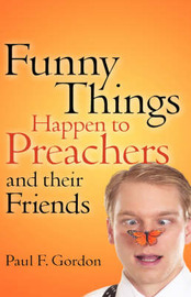 Funny Things Happen to Preachers and Their Friends by Paul, F Gordon image