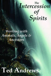 Intercession of Spirits by Ted Andrews