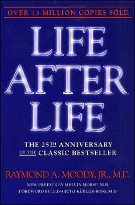 Life after Life: The Investigation of a Phenomenon-Survival of Bodily Death by Raymond A. Moody