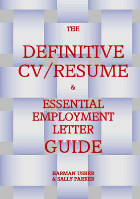 The Definitve CV / Resume and Essential Employment Letter Guide by Harman Usher