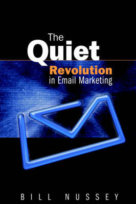 The Quiet Revolution in Email Marketing by Bill Nussey