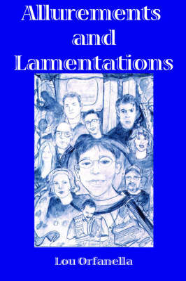 Allurements and Lamentations by Lou Orfanella