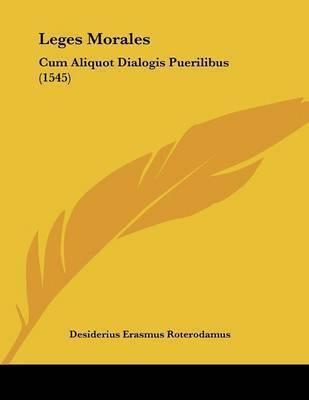 Leges Morales: Cum Aliquot Dialogis Puerilibus (1545) by Desiderius Erasmus Roterodamus