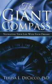 Giant Compass: Navigating Your Life with Your Dreams by Teresa Decicco, Ph.D.